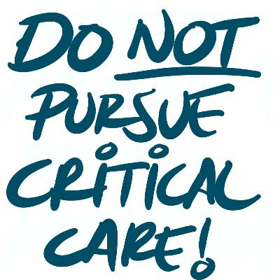 Do NOT pursue Critical Care! Part 3