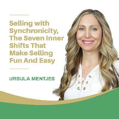 EP142: Selling with Synchronicity: The Seven Inner Shifts That Make Selling Fun and Easy