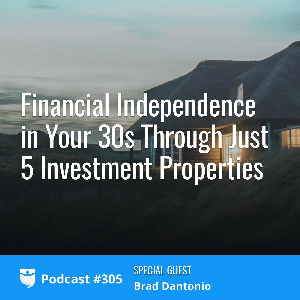 #305: Financial Independence in Your 30s Through Just 5 Investment Properties with Brad Dantonio