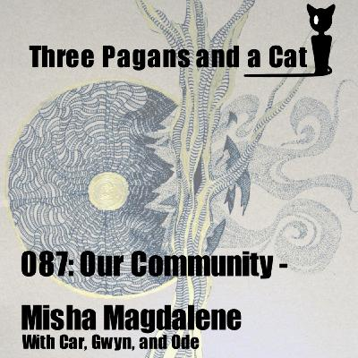 Episode 087: Our Community: Misha Magdalene