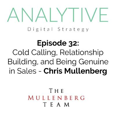 Cold Calling, Relationship Building, and Being Genuine in Sales with Chris Mullenberg - The Analytive Podcast