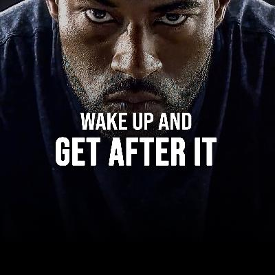 WAKE UP AND GET AFTER IT