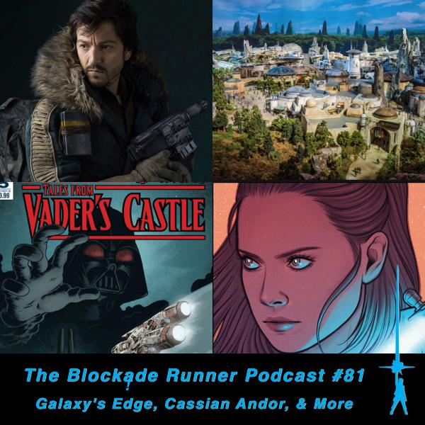 Galaxy's Edge, Cassian Andor, & More - The Blockade Runner Podcast #81