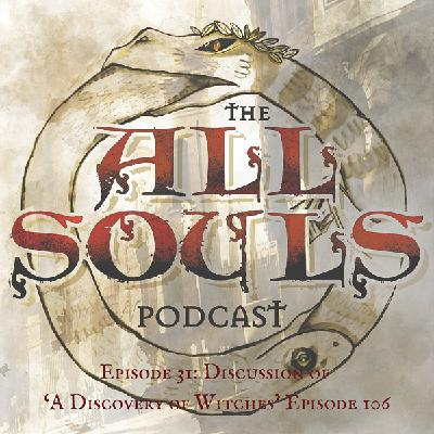 31: Discussion of 'A Discovery of Witches' Episode 106
