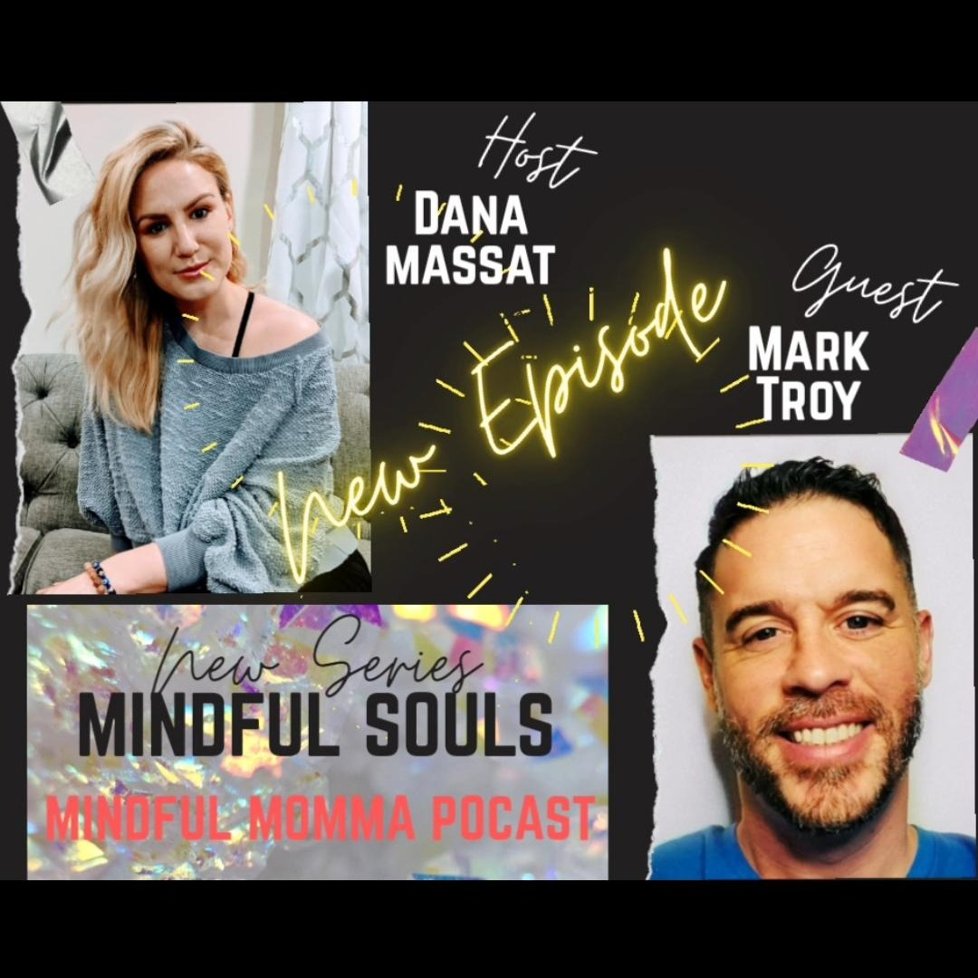 Mindful Souls Podcast with special guest with Mark Troy, host Dana Massat