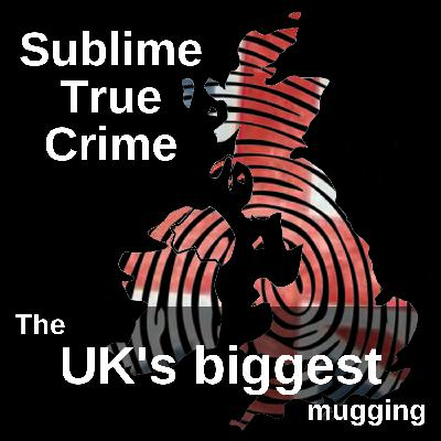 14: Ep 14 - The UK's biggest ever mugging