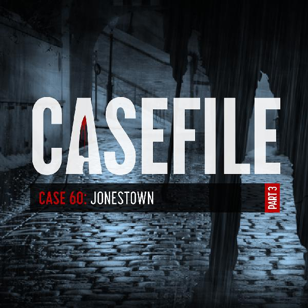 Case 60: Jonestown (Part 3)