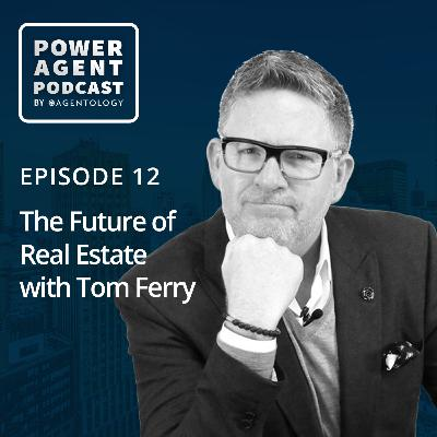 Episode 12: The Future of Real Estate with Tom Ferry