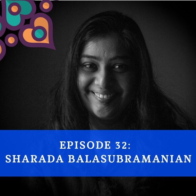 Episode 32 - Sharada Balasubramanian