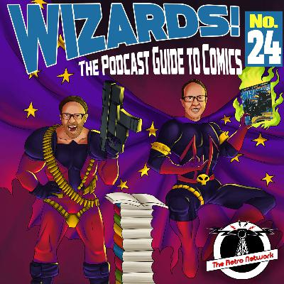 WIZARDS The Podcast Guide To Comics | Episode 24