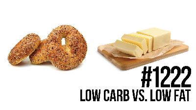 1222: Low Carb vs. Low Fat... Which is Better?