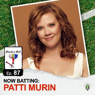 #87 - Now Batting: Patti Murin