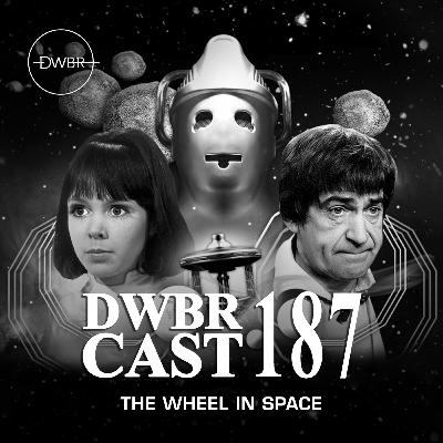 DWBRcast 187 - Série Clássica: The Wheel in Space! John Smith contra os Cybermen!