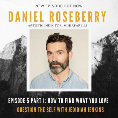 How to Find What You Love, Part 1 with Daniel Roseberry