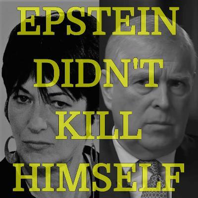 Bonus Episode: Epstein Didn't Kill Himself