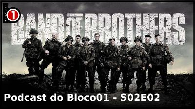 Bloco01 – Podcast: Band of Brothers – S02E02