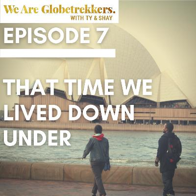 Episode 7: That Time We Lived Down Under
