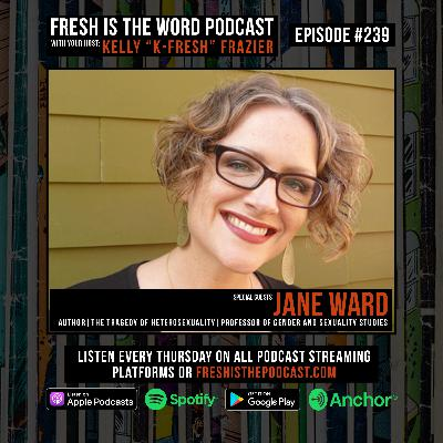 Episode #239: Jane Ward – American Scholar, Professor, Feminist, and Author, Latest Book 'The Tragedy of Heterosexuality' Available Now