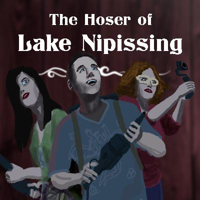 The Hoser of Lake Nipissing | Part 3 (Finale)