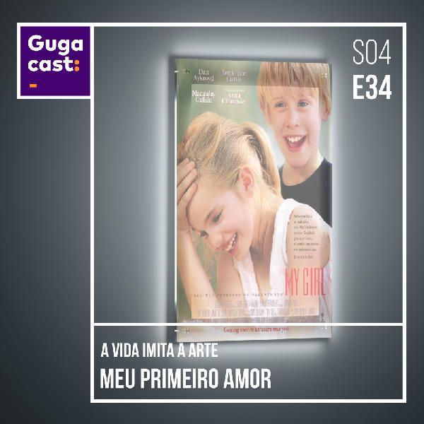 A Vida Imita a Arte: Meu Primeiro Amor - Gugacast - S04E34