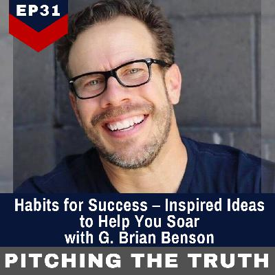 Habits for Success – Inspired Ideas to Help You Soar  with G. Brian Benson