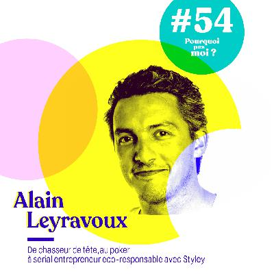 54 Alain Leyravoux : Quitter son job de chasseur de tête à 30 ans pour se consacrer au poker