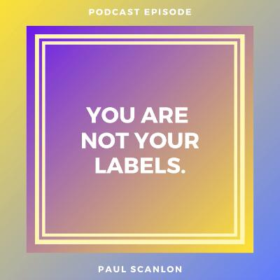 You Are Not Your Labels!
