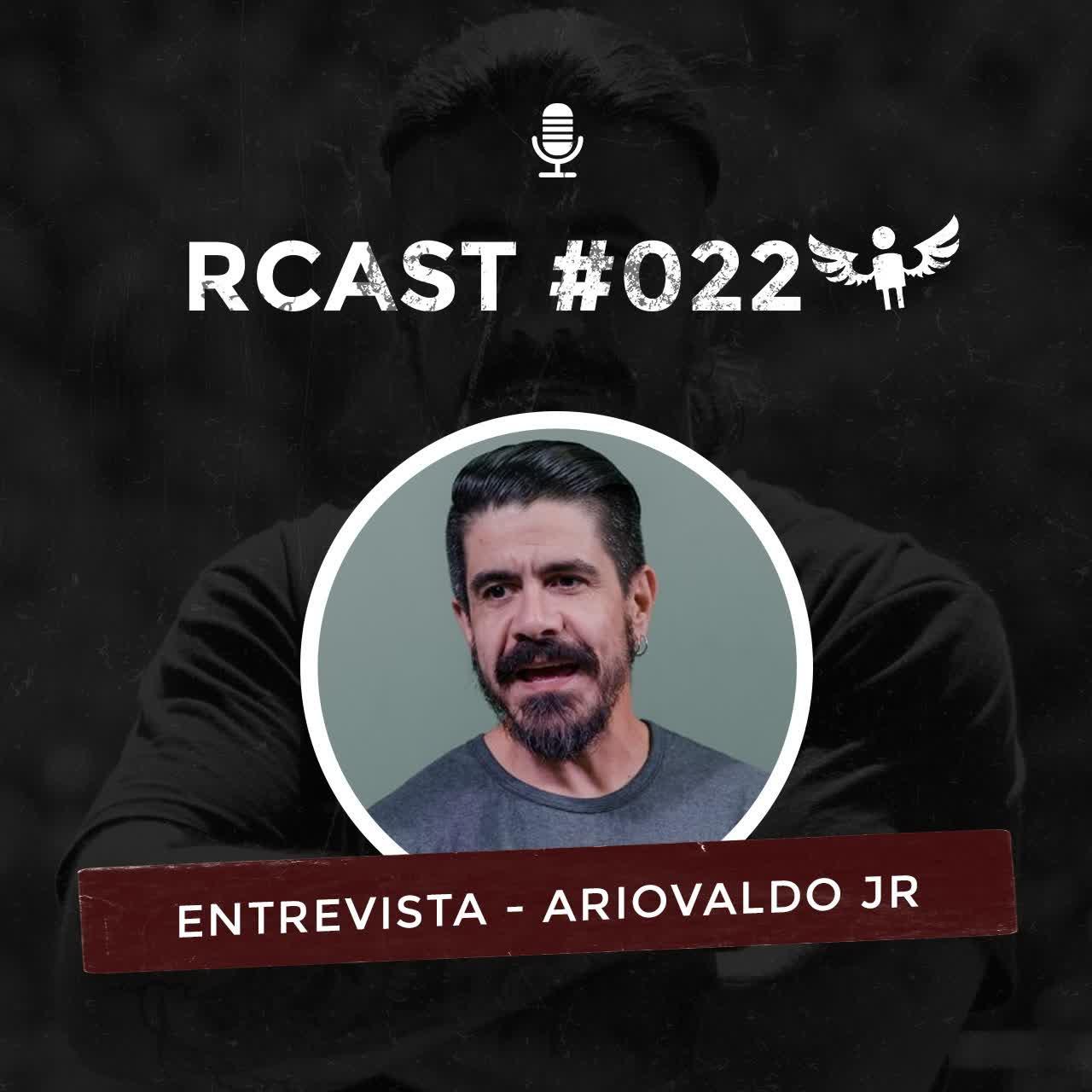 RCast #022 - ENTREVISTA COM ARIOVALDO JR
