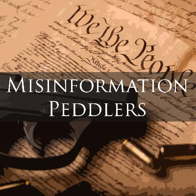 Episode 137: Misinformation Peddlers