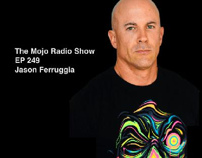 The Mojo Radio Show EP 249: Developing A Sharp Mind, Network and Will to Excel - Jay Ferruggia