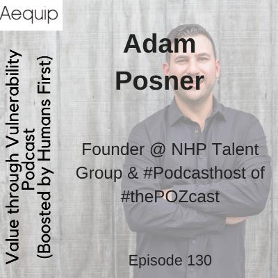 Episode 130 - Adam Posner, Founder @ NHP Talent Group & #Podcasthost of #thePOZcast