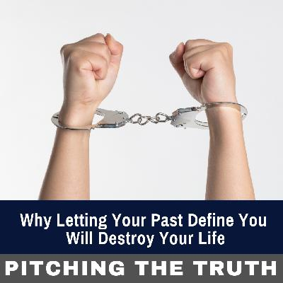 Why Letting Your Past Define You Will Destroy Your Life