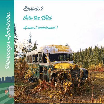 2: Into the Wild - A nous deux maintenant - Pèlerinage en Alaska pour Chris McCandless