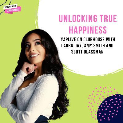#YAPLive: Unlocking True Happiness with Laura Day, Amy Smith And Scott Glassman
