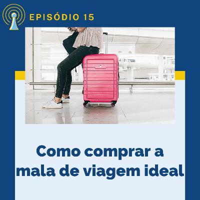 7 dicas para comprar a mala de viagem ideal (e bônus para escolher a melhor mala de viagem)