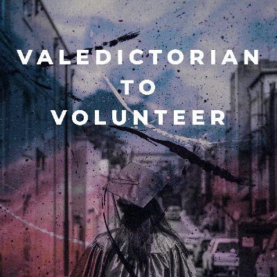 Valedictorian to Volunteer