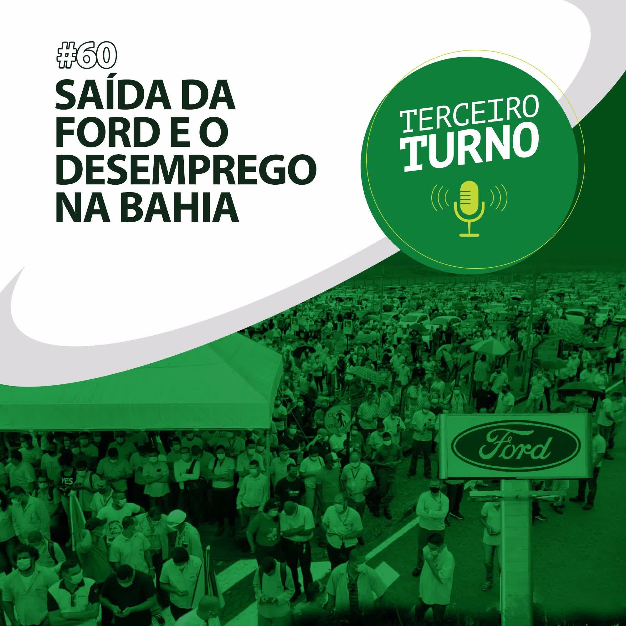 Terceiro Turno #60: Saída da Ford e o desemprego na Bahia