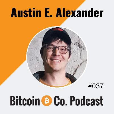 Austin E. Alexander: Bitcoin Is a Complete, Total Game Changer. It's an Opt-Out.