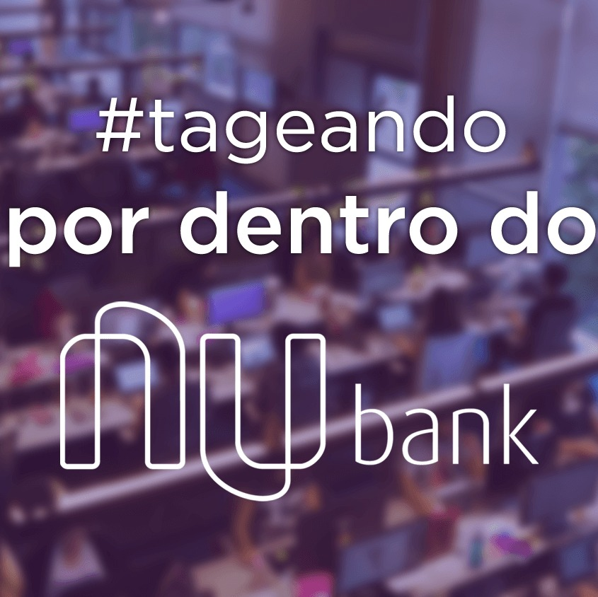 #30 - Tageando #06: Por dentro do Nubank