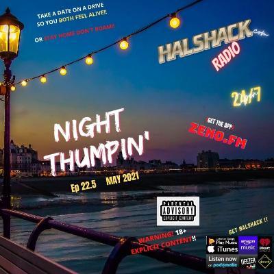 Episode 78: Halshack Ep 22.5 (Night Thumpin') May 2021-- bonus show (WARNING!! Adult Content 18+)