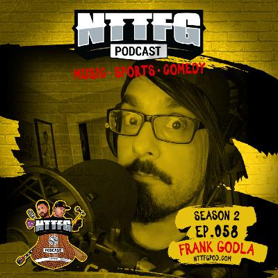 NTTFGPOD S2 Ep.058 w/Frank Godla