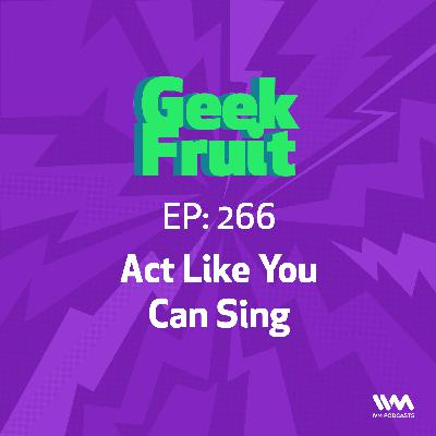 Ep. 266: Act Like You Can Sing