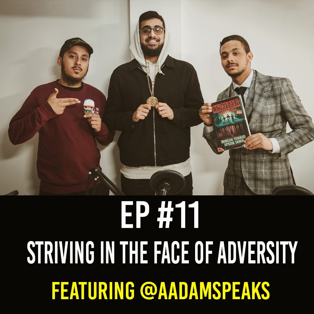 Striving in the Face of Adversity featuring Aadam Speaks EP #11