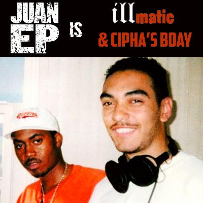 Juan Ep Is illmatic and Cipha's Bday!!