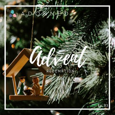 Ep. 83 - Advent - Redemption