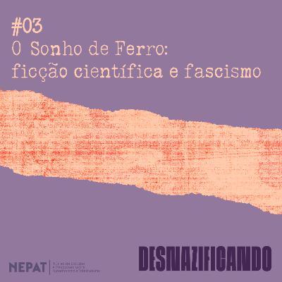 #03 - O Sonho de Ferro: ficção científica e fascismo