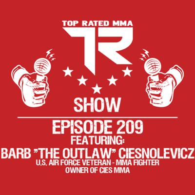 "Ep. 209 - Barb ""The Outlaw"" Ciesnolevicz - Air Force Veteran - MMA Fighter - Gym Owner"