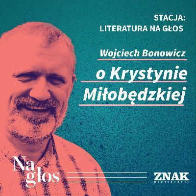 Stacja: literatura na głos | Wojciech Bonowicz o Krystynie Miłobędzkiej