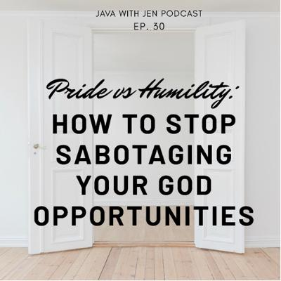 Ep. 30- Pride Vs Humility- Stop Sabotaging your God-Opportunities w/ Jenilee Samuel