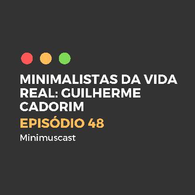 Episódio #48 - Minimalistas da Vida Real - Guilherme Cadorim